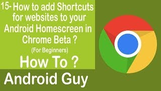 How to add shortcuts for websites to your Android Homescreen in Chrome Beta ?