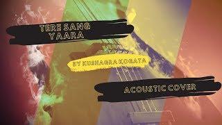 Tere sang yara | Rustam | Atif Aslam | Cover by Kushagra Kogata