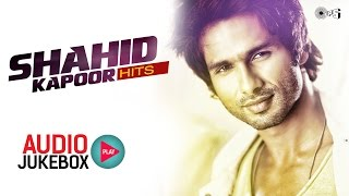 Shahid Kapoor Hits - Audio Jukebox - Full Songs Non Stop