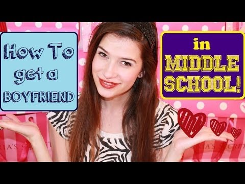 HOW TO GET A BOYFRIEND IN MIDDLE SCHOOL!!! ♥ ♥ ♥