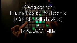 Overwatch  - Launchpad Pro Cover Remix (Collab. with Rivicx) + [PROJECT FILE]
