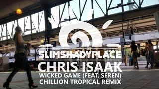 Chris Isaak - Wicked Game (Chillion Tropical Remix Ft. Seren) [HD]