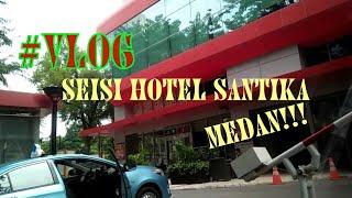 #VLOG!!!  Hotel santika MEDAN!!  bukan kaleng kaleng!!!!