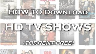 How To Download HD TV Shows (4 ways)