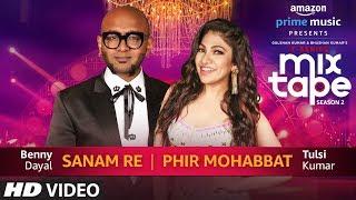 Sanam Re/Phir Mohabbat | Tulsi Kumar | Benny Dayal T-SERIES MIXTAPE SEASON 2 | Ep 5 Bhushan K