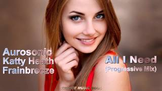 Aurosonic feat. Katty Heath & Frainbreeze - All I Need (Progressive Mix) HD