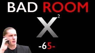BAD ROOM №65 [ЛЕДИ Х²]