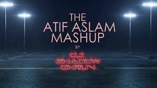 MASHUP: The ATIF ASLAM Mashup 2017 | DJ Shadow Dhruv | Best Of Atif Aslam | HD Video