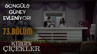 Kırgın Çiçekler 73. Bölüm - Songül ile Güney'in nikahı!