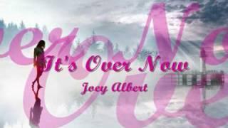 It's Over Now - Joey Albert