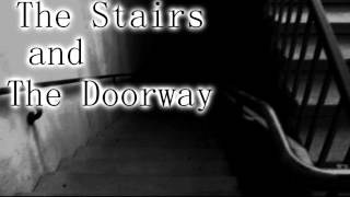 """""""The Stairs and the Doorway"""" Creepypasta"""