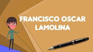 What is Francisco Oscar Lamolina?, Explain Francisco Oscar Lamolina, Define Francisco Oscar Lamolina