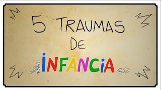 5 TRAUMAS DE INFÂNCIA