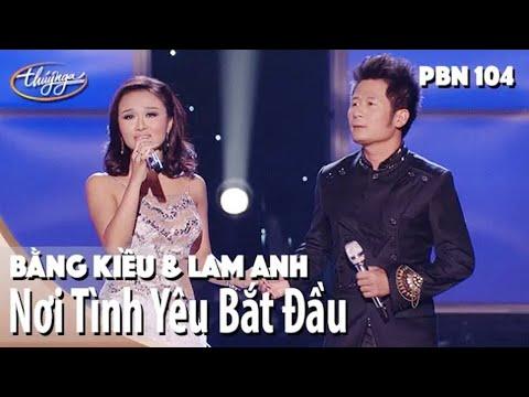 Bằng Kiều & Lam Anh Nơi Tình Yêu Bắt Đầu Tiến Minh PBN 104