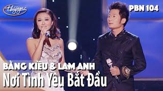 Bằng Kiều & Lam Anh - Nơi Tình Yêu Bắt Đầu (Tiến Minh) PBN 104