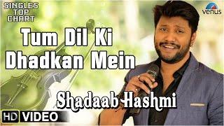 Tum Dil Ki Dhadkan - Feat : Shadaab Hashmi | SINGLES TOP CHART- EPISODE 8 |