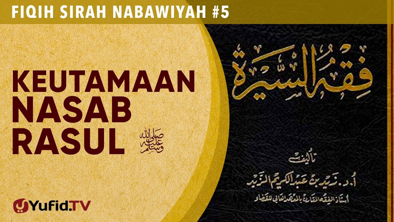Fiqih Sirah Nabawiyah #5: Keutamaan Nasab Rasulullah - Ustadz Johan Saputra Halim, M.H.I.