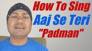 How+To+Sing+%22Aaj+Se+Teri%22+%22Padman%22+Bollywood+Singing+Lessons+By+Mayoor