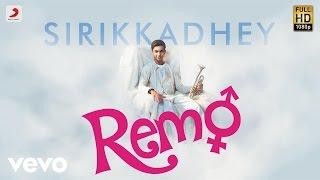 Remo - Sirikkadhey Music Video | Anirudh Ravichander | Sivakarthikeyan, Keerthi Suresh