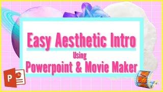 Easy Aesthetic Intro using Powerpoint & Windows Movie Maker