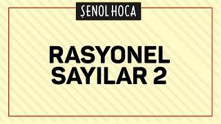 RASYONEL SAYILAR 2 - ŞENOL HOCA