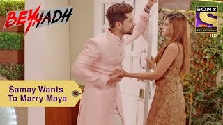 Your Favorite Character | Samay Wants To Marry Maya | Beyhadh
