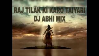 RAJ TILAK KI KARO TAIYARI DJ ABHI MIX