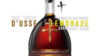 D'USSE AND LEMONADE - WHYTHREE FEAT. CORNERBOY CASH