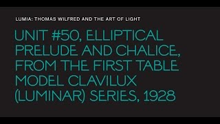 "Thomas Wilfred, ""Unit #50, Elliptical Prelude and Chalice,"" from the ""First Table Model Clavilux"""