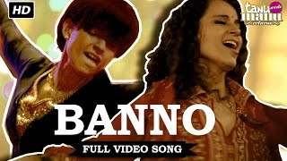 Banno | Video Song | Tanu Weds Manu Returns | Kangana Ranaut, R. Madhavan