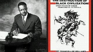Chancellor Williams: The Destruction Of Black Civilization(audiobk)pt1