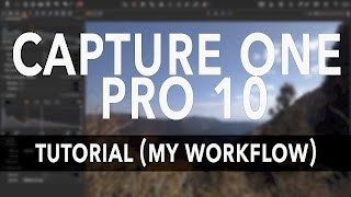 Capture One Pro 10 Tutorial - My Workflow