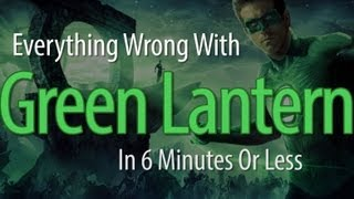 Everything Wrong With Green Lantern In 6 Minutes Or Less
