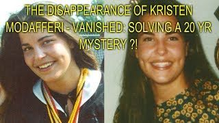 THE DISAPPEARANCE OF KRISTEN MODAFFERI - VANISHED: SOLVING A 20 YR MYSTERY ?!