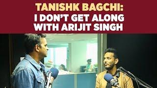 Composer Tanishk Bagchi : 'I don't get along with Arijit Singh!'