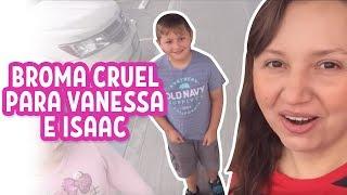 BROMA CRUEL para Vanessa e Isaac