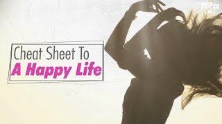 Cheat Sheet To A Happy Life - POPxo