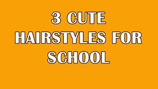 3 Cute Hairstyles for School