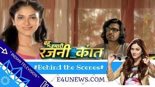 Behind the Scenes of 'Bahu Hamari Rajni Kant'