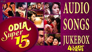 Odia Super 15 | Nonstop Top Odia Songs from movies like Baby , Bye Bye Dubai , Agastya and more