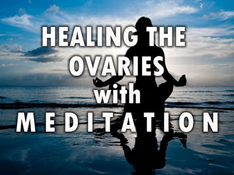 Healing the Ovaries with Meditation Music Increase chances of Pregnancy