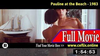 Watch: Pauline at the Beach (1983) Full Movie Online