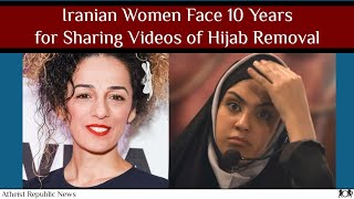 Iranian Women Face 10 Years for Sharing Videos of Hijab Removal 🧕