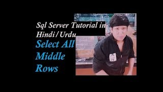 Select All Middle Rows in SQL Server Explain in Hindi