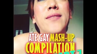 Ate Gay's Funny MASH-UPS [PART 7]