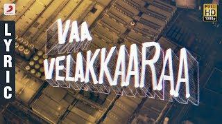 Velaikkaran - Vaa Velaikkara Lyric Video   Sivakarthikeyan, Nayanthara   Anirudh Ravichander