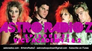 Astro Radio Z - Episode 27 - Vice Academy 1 & 2