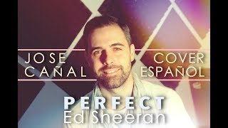 Ed Sheeran - Perfect (Jose Cañal) Cover en español