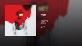 Rihanna - Work ft. Drake
