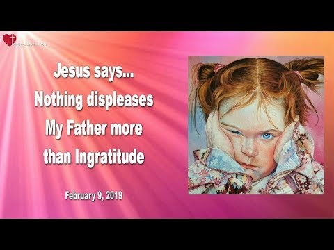 Xxx Mp4 NOTHING DISPLEASES MY FATHER MORE THAN INGRATITUDE ❤️ Love Letter From Jesus 3gp Sex